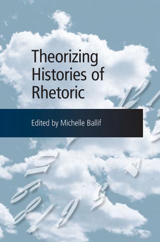 Theorizing Histories of Rhetoric