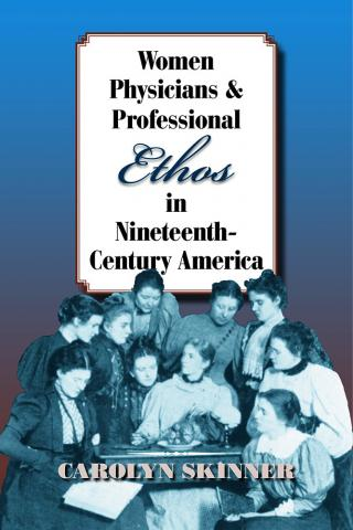 Women Physicians and Professional Ethos in Nineteenth-Century America