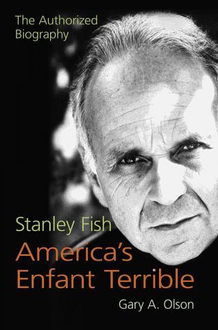 Stanley Fish, America's Enfant Terrible
