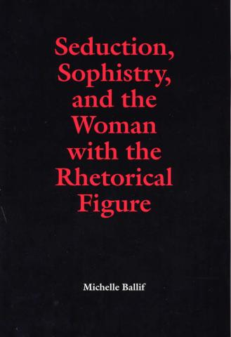 Seduction, Sophistry, and the Woman with the Rhetorical Figure